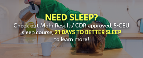 """Need Sleep? Check out Mohr Results' CDR-approved, 5.0 CEU sleep course, """"21 Days to Better Sleep"""" to learn more!"""