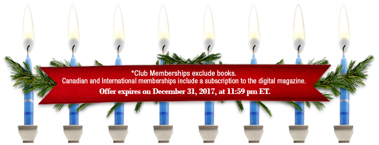 *Club Memberships exclude books. Canadian and International memberships include a subscription to the digital magazine. Offer expires on December 31, 2017, at 11:59 pm ET.