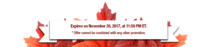 Expires on November 26, 2017, at 11:59 PM EST. *Offer cannot be combined with any other promotion.
