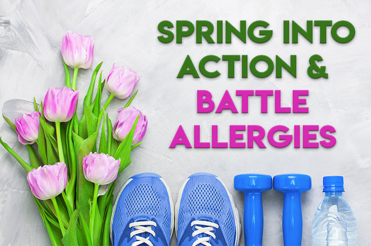 SPRING INTO ACTION & BATTLE ALLERGIES