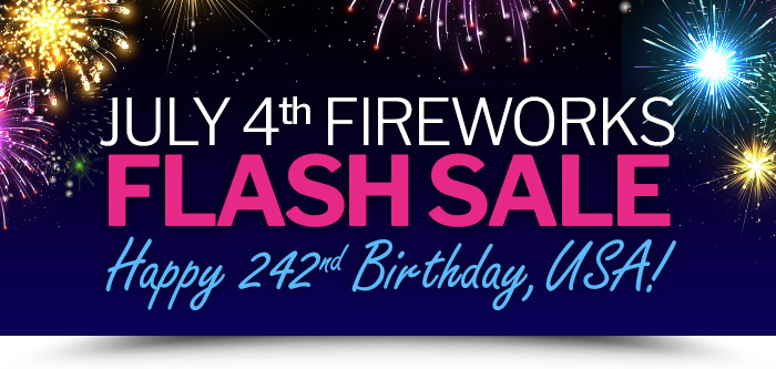 July 4th Fireworks Flash Sale - Happy 242nd Birthday, USA!