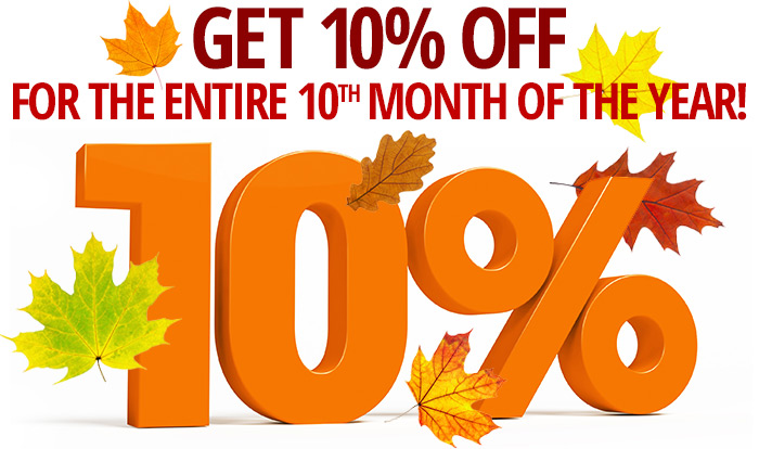 GET 10% OFF FOR THE ENTIRE 10TH MONTH OF THE YEAR!