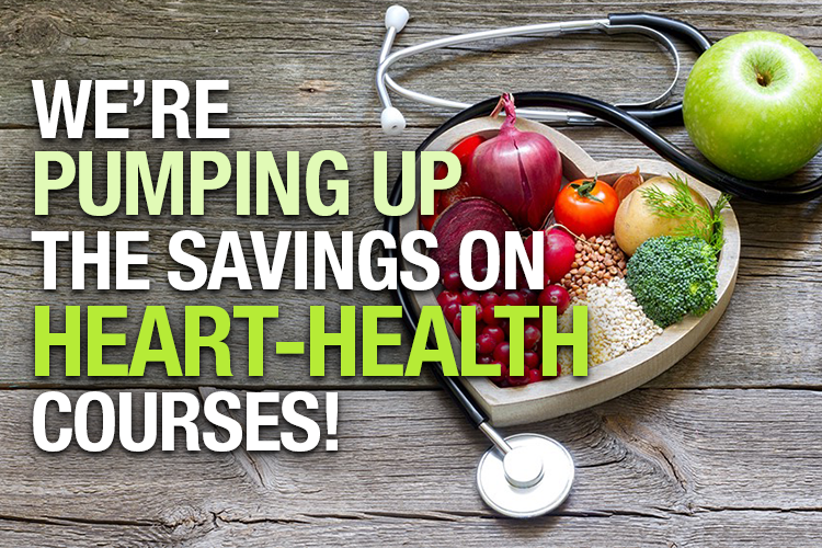 WE'RE PUMPING UP THE SAVINGS ON HEART-HEALTH COURSES