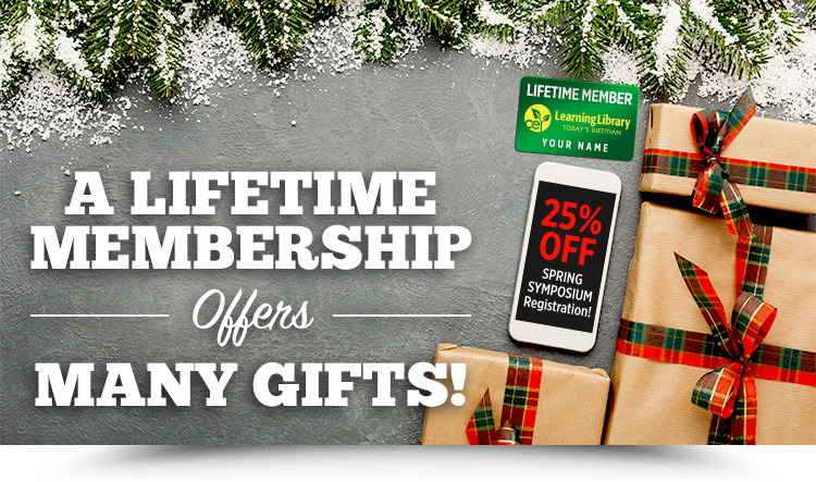 A Lifetime Membership Offers Many Gifts! | 25% Off Spring Symposium Registration!