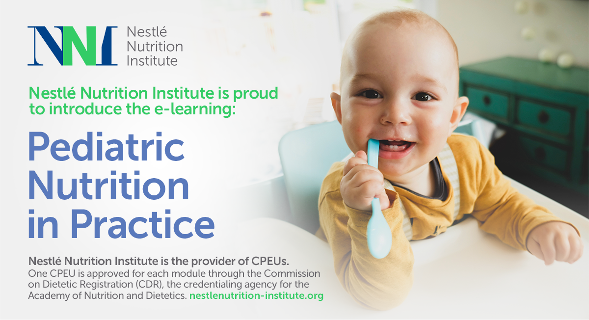 Nestlé Nutrition Institute is proud to introduce the e-learning: Pediatric Nutrition in Practice | Nestlé Nutrition Institute is the provider of CPEUs. One CPEU is approved for each module through the Commission on Dietetic Registration (CDR), the credentialing agency for the Academy of Nutrition and Dietetics.