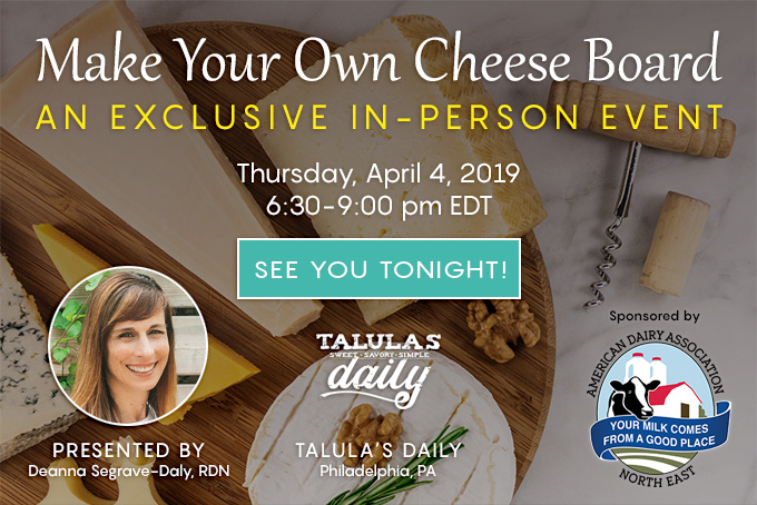 An Exclusive In-Person Event: Make Your Own Cheese Board | Presented by Deanna Segrave-Daly, RDN | Thursday April 4, 6:30 – 9:00 PM | Talula's Daily, Philadelphia, PA