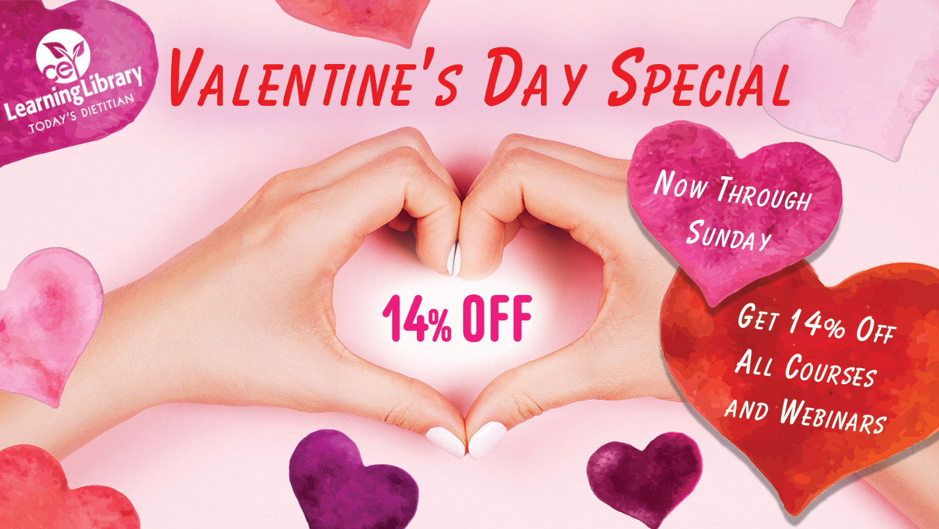 Today's Dietitian Learning Library | Valentine's Day Special: Now through Sunday get 14% off all courses and webinars
