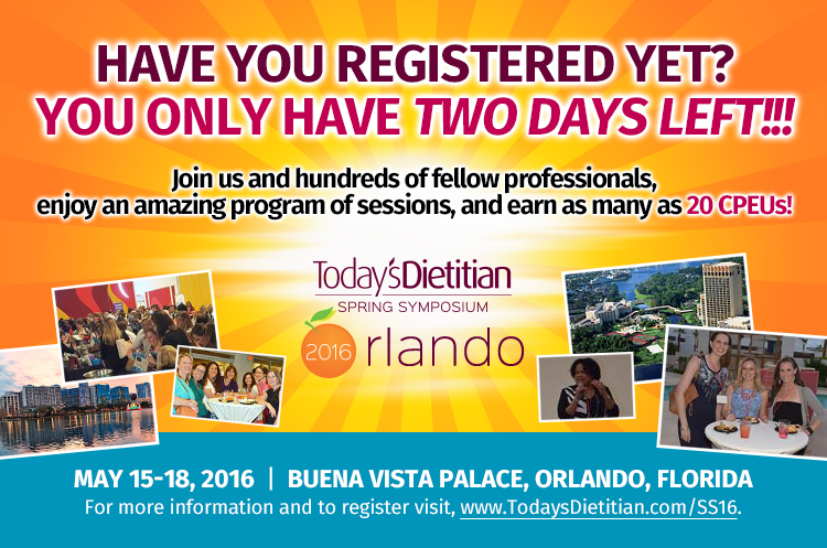 Have you registered yet? You only have TWO DAYS LEFT!!! Join us and hundreds of fellow professionals, enjoy an amazing program of sessions, and earn as many as 20 CPEUs! May 15-18, 2016, Buena Vista Palace, Orlando, FLorida. For more information and to register visit, www.TodaysDietitian.com/SS16.