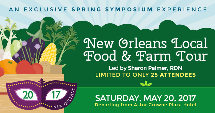 An Exclusive Spring Symposium Experience - New Orleans Local Food & Farm Tour - Led by Sharon Palmer, RDN - Saturday, May 20, 2017, 8:30 AM - 3 PM EST - Departing from Astor Crowne Plaza