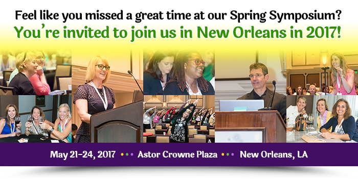 Feel like you missed a great time at our Spring Symposium? You're invited to join us in New Orleans in 2017! May 21-24, 2017, Astor Crowne Plaza, New Orleans, LA