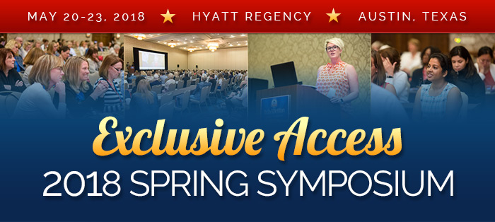 Exclusive Access - 2018 Spring Symposium - May 20-23, 2018, Hyatt Regency, Austin, Texas