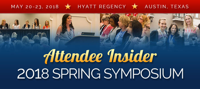 Attendee Insider - 2018 Spring Symposium - May 20-23, 2018, Hyatt Regency, Austin, Texas