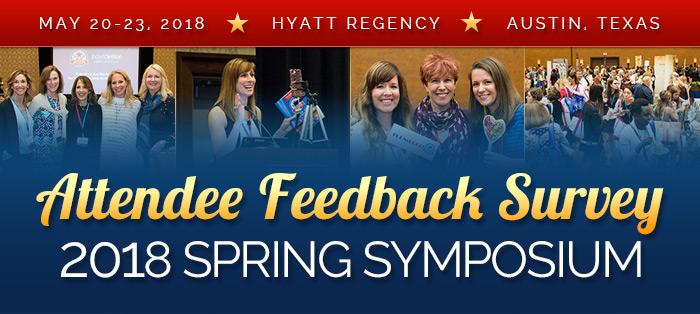 Attendee Feedback Survey - 2018 Spring Symposium - May 20-23, 2018, Hyatt Regency, Austin, Texas