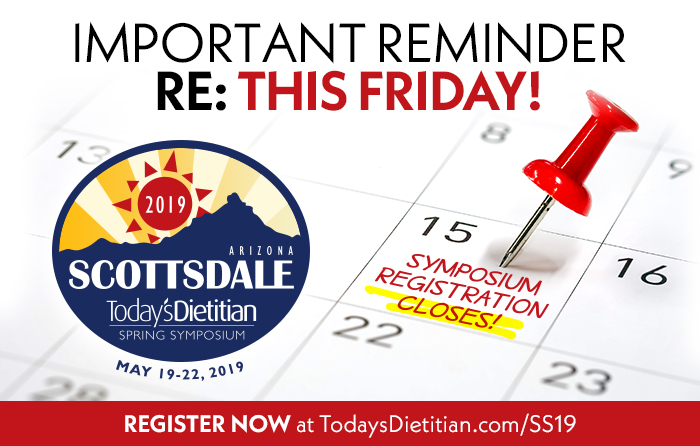 2019 Today's Dietitian Spring Symposium | Important Reminder RE: This Friday! Symposium Registration Closes!