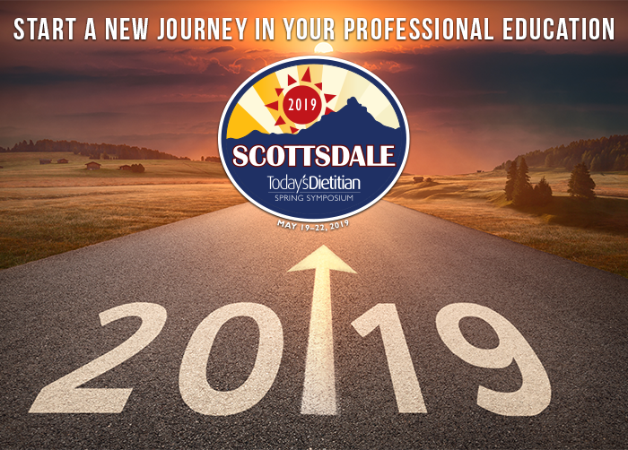Start a New Journey in Your Professional Education! - 2019 Today's Dietitian Spring Symposium - May 19-22, 2019, Talking Stick Resort, Scottsdale, Arizona