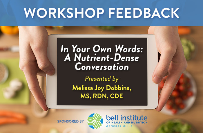 Workshop Feedback | In Your Own Words: A Nutrient-Dense Conversation | Presented by Melissa Joy Dobbins MS, RDN, CDE