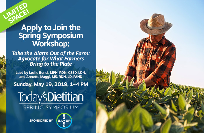 Apply to Join the Spring Symposium Workshop: Take the Alarm Out of the Farm: Agvocate for What Farmers Bring to the Plate | Lead by Leslie Bonci, MPH, RDN, CSSD, LDN, and Annette Maggi, MS, RDN, LD, FAND | Sunday, May 19, 2019, 1–4 PM | Sponsored by Bayer | LIMITED SPACE!