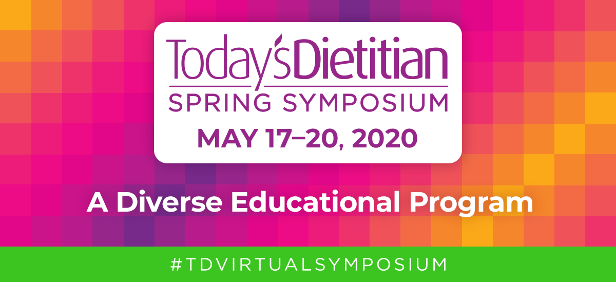2020 Today's Dietitian Spring Symposium | A Diverse Educational Program | #TDVirtualSymposium