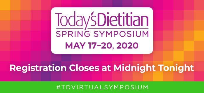 2020 Today's Dietitian Spring Symposium |  Registration Closes at Midnight Tonight | #TDVirtualSymposium