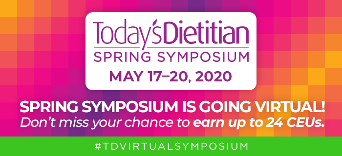 2020 Today's Dietitian Spring Symposium | Spring Symposium is going virtual! Don't miss your chance to earn up to 24 CEUs. #TDVirtualSymposium