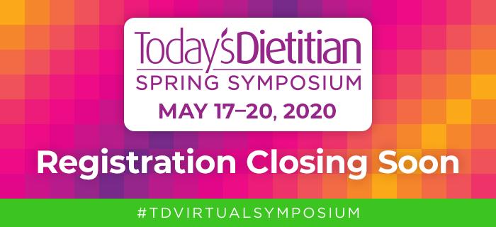 2020 Today's Dietitian Spring Symposium | Registration Closing Soon | #TDVirtualSymposium