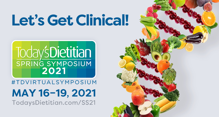 Let's Get Clinical! | 2021 Today's Dietitian Spring Symposium | #TDVirtualSymposium