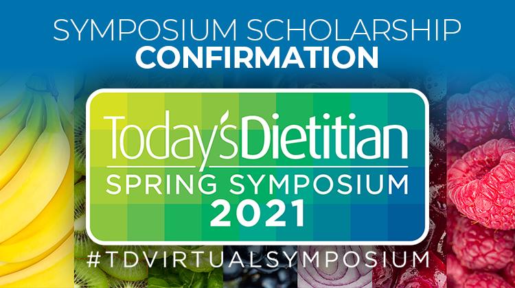 Symposium Scholarship Confirmation   2021 Today's Dietitian Spring Symposium   #TDVirtualSymposium