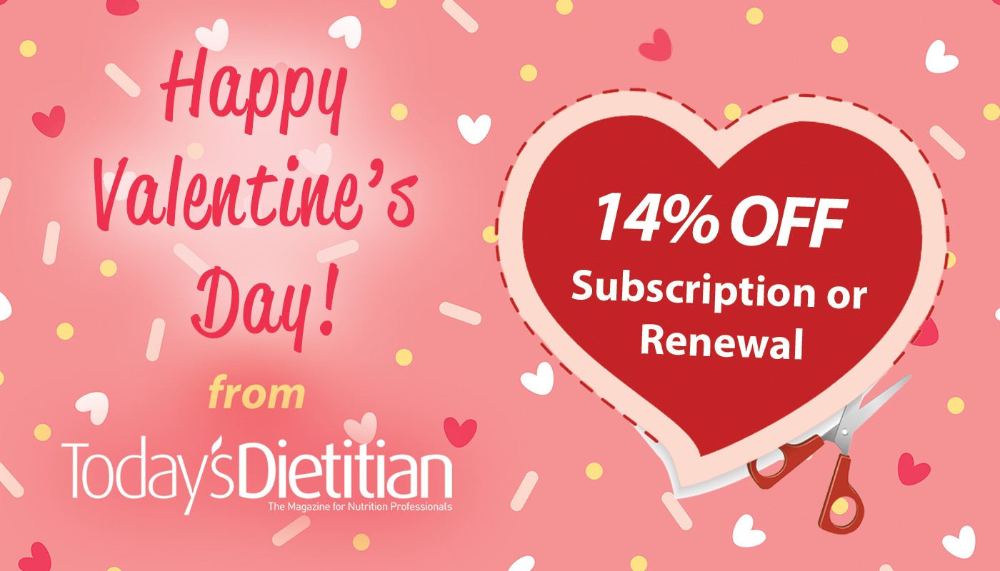 Happy Valentine's Day from Today's Dietitian | 14% Off Subscription or Renewal