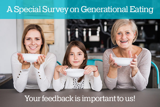 A Special Survey on Generational Eating from Today's Dietitian - Your feedback is important to us