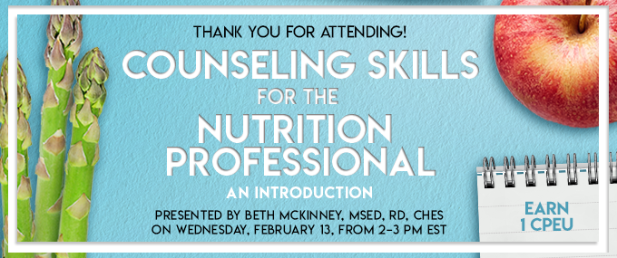 Thank You For Attending! Counseling Skills for the Nutrition Professional - Presented by Beth McKinney, MSEd, RD, CHES, on  Wednesday, February 13, 2019, from 2–3 PM EST - Earn 1 CPEU