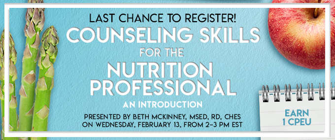 Last Chance to Register! Counseling Skills for the Nutrition Professional - Presented by Beth McKinney, MSEd, RD, CHES, on  Wednesday, February 13, 2019, from 2–3 PM EST - Earn 1 CPEU