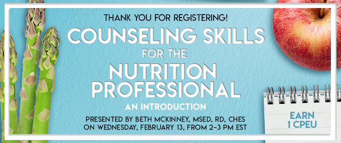 Thank You For Registering! Counseling Skills for the Nutrition Professional - Presented by Beth McKinney, MSEd, RD, CHES, on  Wednesday, February 13, 2019, from 2–3 PM EST - Earn 1 CPEU