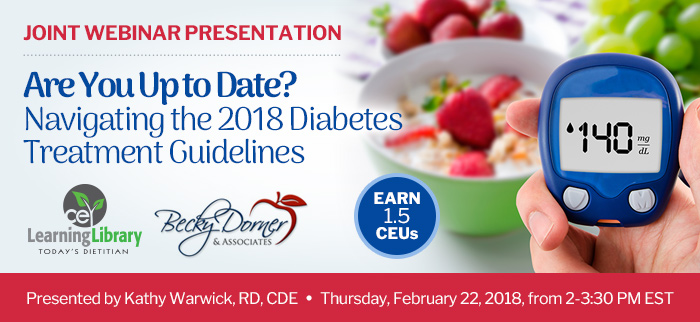 Join us for a joint webinar presentation - Are You Up to Date? Navigating the 2018 Diabetes Treatment Guidelines - Thursday, February 22, 2018, from 2-3:30 PM EST - Presented by Kathy Warwick, RD, CDE
