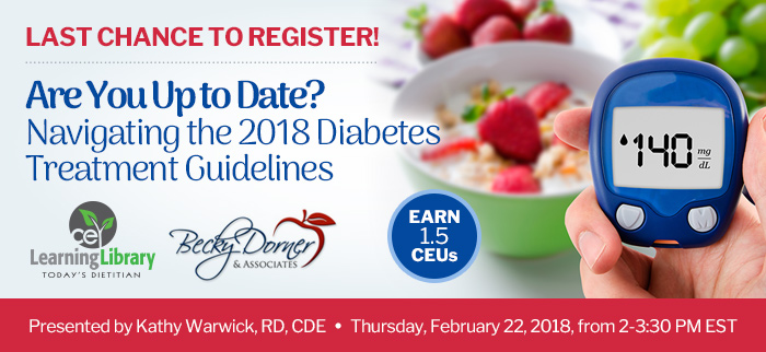 Last Chance to Register! Join us for a joint webinar presentation - Are You Up to Date? Navigating the 2018 Diabetes Treatment Guidelines - Thursday, February 22, 2018, from 2-3:30 PM EST - Presented by Kathy Warwick, RD, CDE
