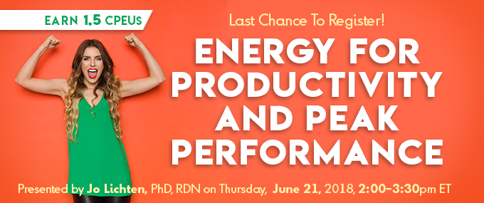 Last Chance to Register! Energy for Productivity and Peak Performance - Presented by Dr. Jo® Lichten, PhD, RDN, on Thursday, June 21, 2018, from 2 - 3:30 PM EDT - Earn 1.5 CPEUs