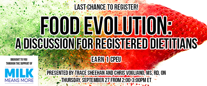 Last Chance to Register! - Food Evolution: A Discussion for Registered Dietitians - Presented by Trace Sheehan and Chris Vogliano, MS, RD, on Thursday, September 27 from 2:00-3:00pm ET   - Brought to you through the support of Milk Means More - Earn 1 CPEU FREE