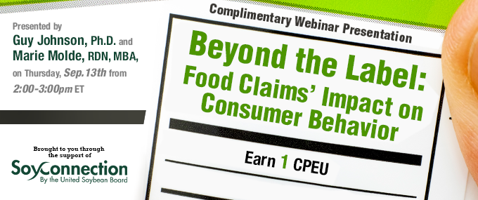 Complimentary Webinar Presentation: Beyond the Label: Food Claims' Impact on Consumer Behavior - Presented by Guy Johnson, Ph.D. and Marie Molde, RDN, MBA, on Thursday, September 13, 2018, 2-3 p.m. ET - Earn 1 CPEU