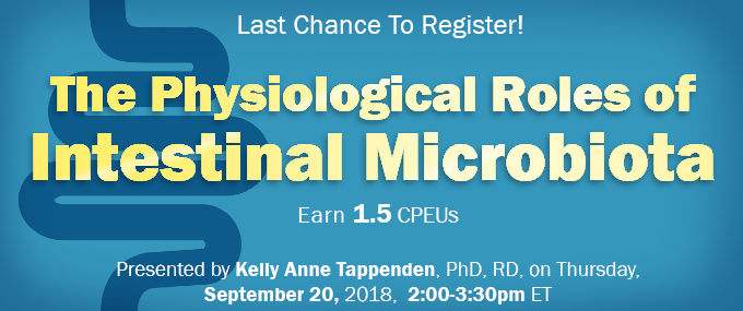 Last Chance to Register! The Physiological Roles of Intestinal Microbiota - Presented by Kelly Anne Tappenden, PhD, RD - Thursday, September 20, 2018, from 2-3:30 PM EDT - Earn 1.5 CPEUs