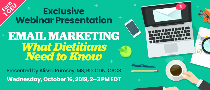 Exclusive Webinar Presentation: Email Marketing: What Dietitians Need to Know | Presented by Alissa Rumsey, MS, RD, CDN, CSCS | Wednesday, October 16, 2019, from 2–3 PM EDT | Earn 1 CEU