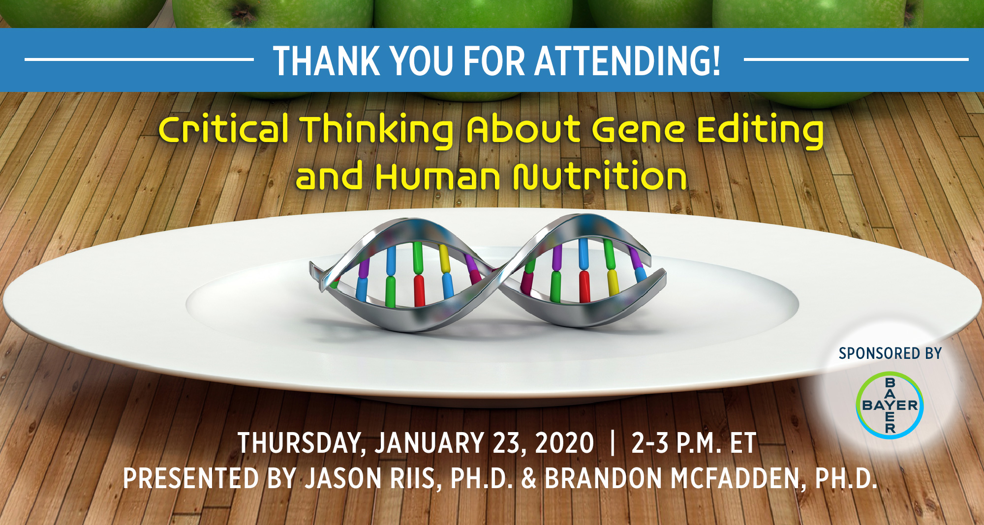Thank You For Attending! Critical Thinking About Gene Editing and Human Nutrition | Presented by Jason Riis, PH.D. & Brandon McFadden, PH.D.| Thursday, January 23, 2020, from 2-3 P.M. ET | Earn 1 CEU Free