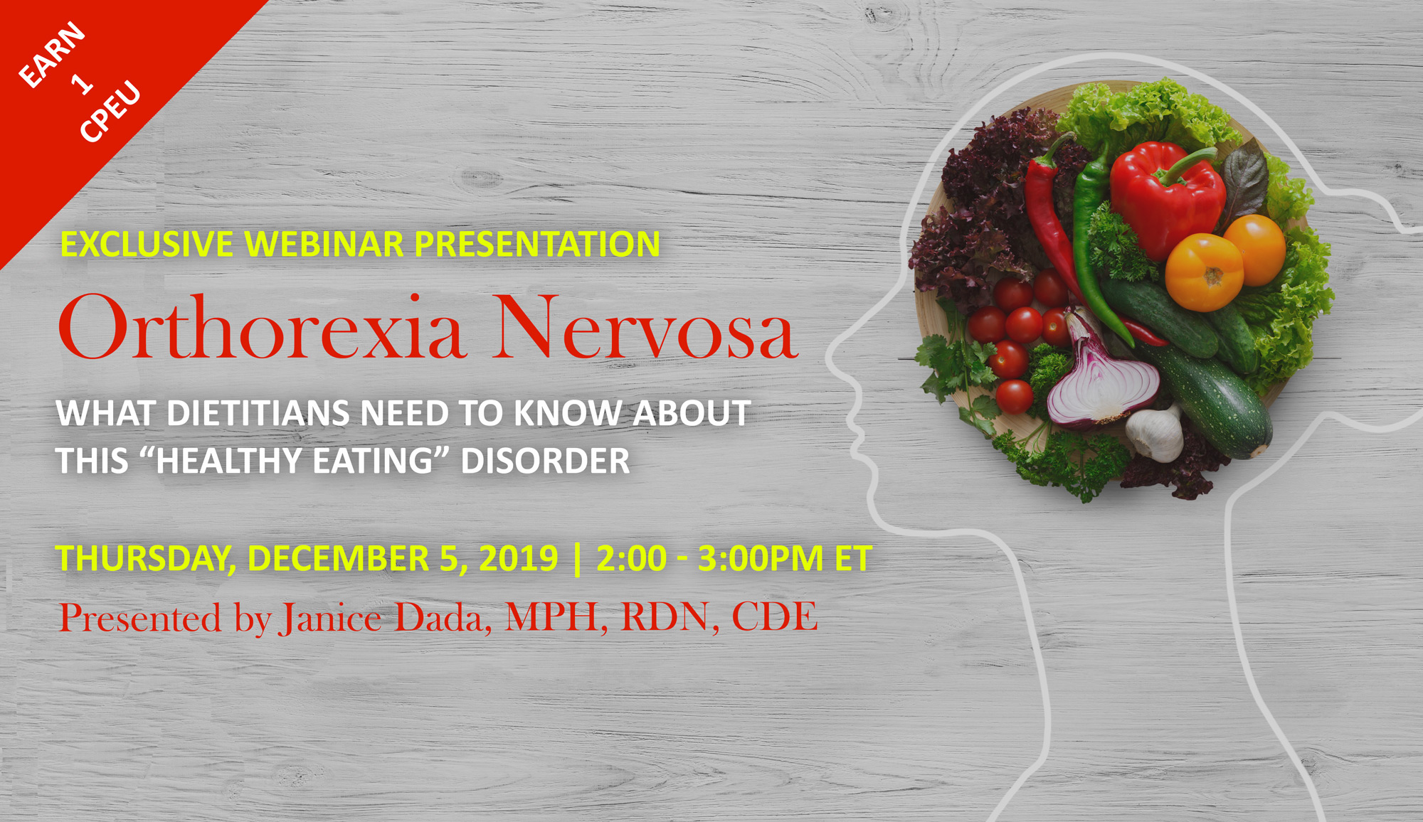 Exclusive Webinar Presentation | Orthorexia Nervosa: What Dietitians Need to Know About this Healthy Eating Disorder | Thursday, December 5, 2019 | 2:00-3:00 PM ET | Presented by Janice Dada, MPH, RDN, CDE
