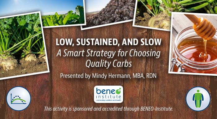 Low, Sustained, and Slow: A Smart Strategy for Choosing Quality Carbs | Presented by Mindy Hermann, MBA, RDN | This activity is sponsored and accredited through BENEO-Institute.