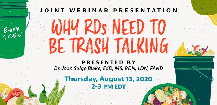 Joint Webinar Presentation | Why RDs Need to Be Trash Talking | Presented by Dr. Joan Salge Blake, EdD, MS, RDN, LDN, FAND | Thursday, August 13, 2020, from 2–3 PM EDT | Earn 1 CEU