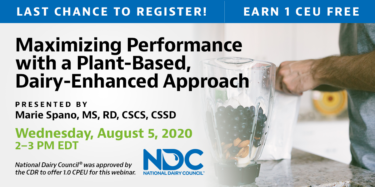 Last Chance to Register! | Earn 1 CEU Free | Maximizing Performance with a Plant-Based, Dairy-Enhanced Approach | Presented by Marie Spano, MS, RD, CSCS, CSSD | Wednesday, August 5, 2020, 2–3 PM EDT | National Dairy Council® was approved by the CDR to offer 1.0 CPEU for this webinar.