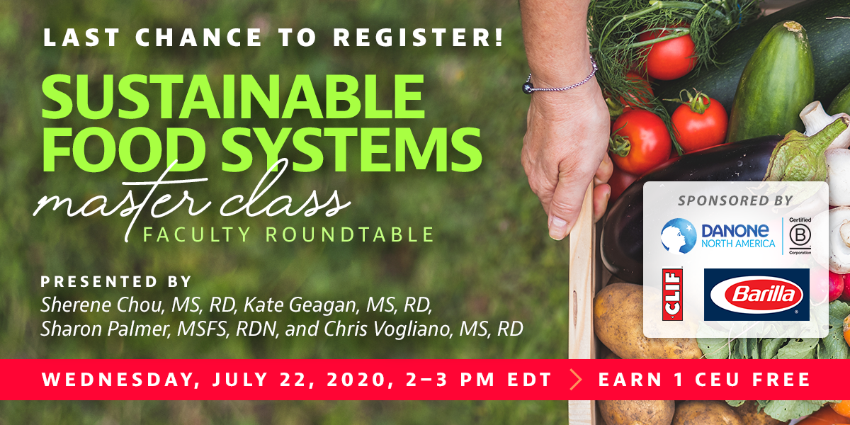 Complimentary Webinar Presentation | Sustainable Food Systems Master Class Faculty Roundtable| Presented by Sherene Chou, MS, RD, Kate Geagan, MS, RD, Sharon Palmer, MSFS, RDN, and Chris Vogliano, MS, RD | Wednesday, July 22, from 2–3 PM EDT | Earn 1 CEU Free