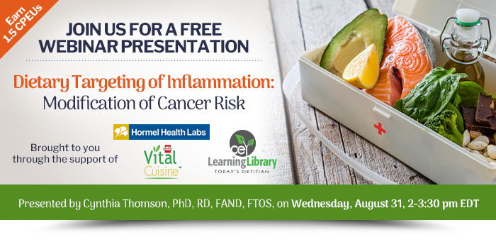 Join Us For A Free Webinar Presentation - Dietary Targeting of Inflammation: Modification of Cancer Risk - Wednesday, August 31, 2-3:30 pm EDT - Presented by Cynthia Thomson, PhD, RD, FAND, FTOS