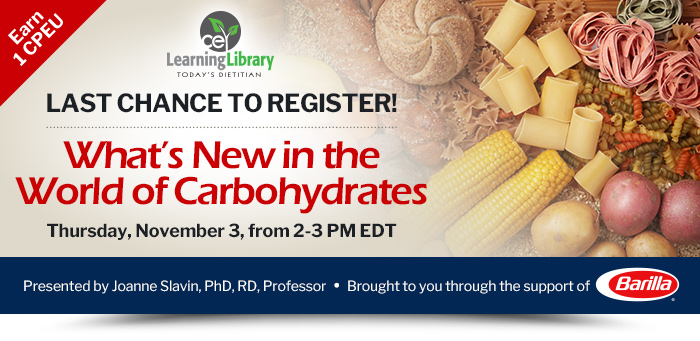 Last Chance to Register! - What's New in the World of Carbohydrates - Thursday, November 3, 2-3 PM EDT - Presented by Joanne Slavin, PhD, RD, Professor