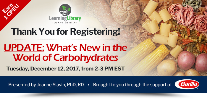 Thank You for Registering! - Update: What's New in the World of Carbohydrates - Tuesday, December 12, 2-3 PM EST - Presented by Joanne Slavin, PhD, RD, Professor