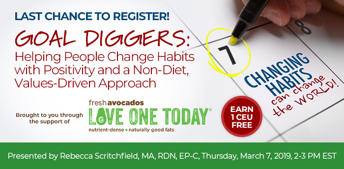 Last Chance to Register! Goal Diggers: Helping People Change Habits with Positivity and a Non-Diet, Values-Driven Approach, Presented by Rebecca Scritchfield, MA, RDN, EP-C, Thursday, March 7, 2019, 2-3 PM EST, Earn 1 CEU FREE