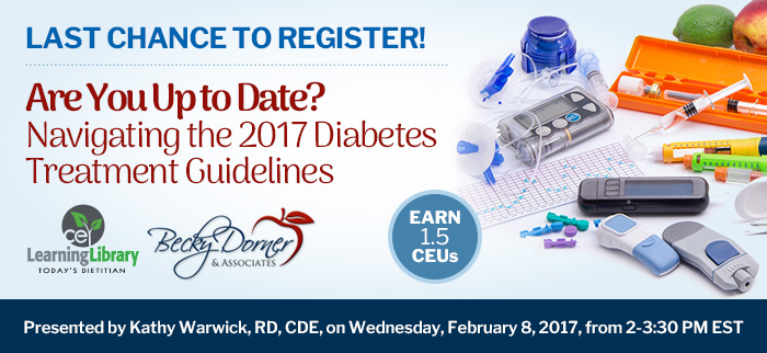 Last chance to register! - Are You Up to Date? Navigating the 2017 Diabetes Treatment Guidelines - Wednesday, February 8, 2017, from 2-3:30 PM EST - Presented by Kathy Warwick, RD, CDE